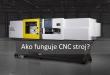 Ako funguje CNC stroj? FANUC Vám prináša odpoveď!